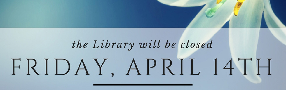 The Library will be closed April 14th