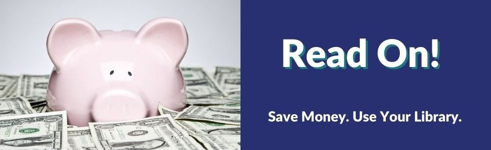 Read On! Save Money. Use Your Library.